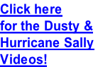 Click here for the Dusty & Hurricane Sally  Videos!